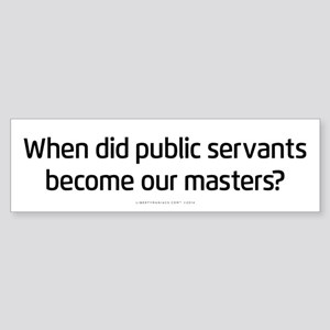 Public Servants to Masters Bumper Sticker